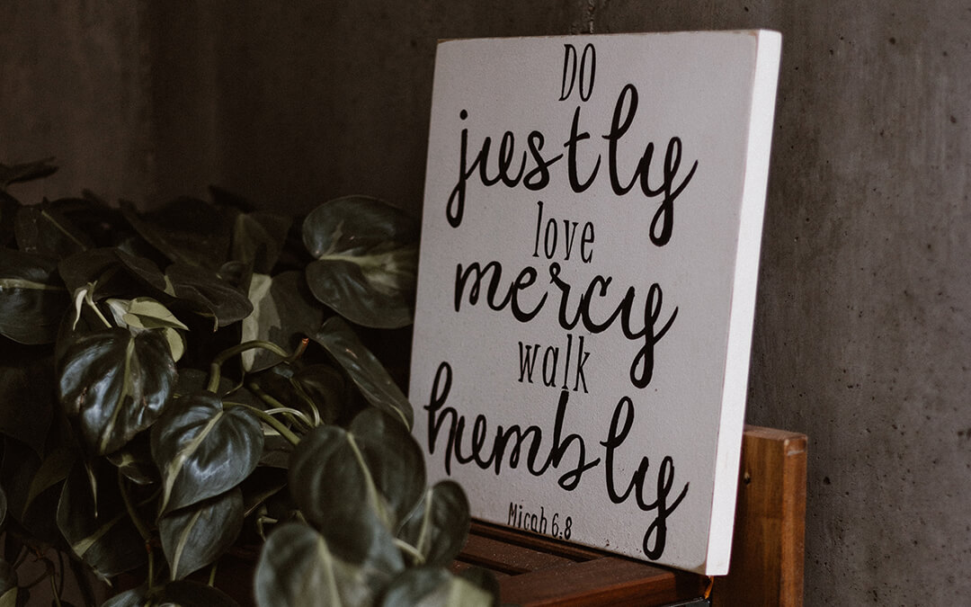 Do justly, love mercy work humbly